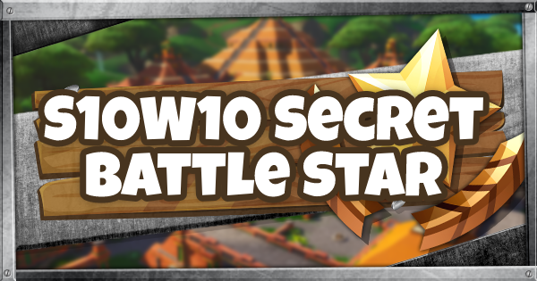 Fortnite | Season 10 Week 10 Secret Battle Star Location - GameWith