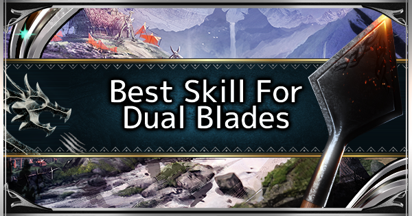 MHW: ICEBORNE | Best Skills For Dual Blades - GameWith