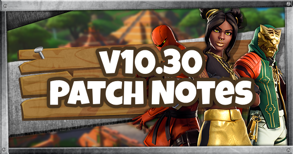 Fortnite | 10.30 Patch Notes (10.30 Patch Notes Guide ...