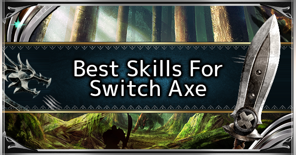 MHW: ICEBORNE | Best Skills For Switch Axe