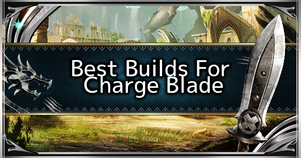Charge Blade - Best Loadout Build & Skill Guide