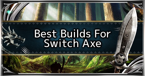 Switch Axe - Best Loadout Build & Skill Guide