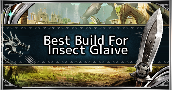 Insect Glaive - Best Loadout Build & Skill Guide