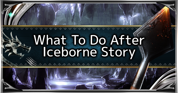 What To Do After Beating Iceborne Story Quests - MHW: ICEBORNE