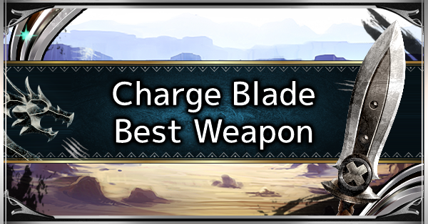 MHW: ICEBORNE | Charge Blade - Best Endgame Weapon Tier List