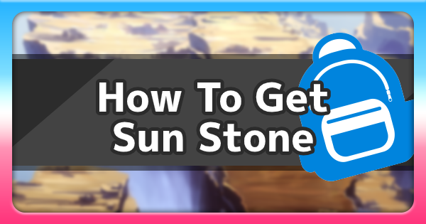 Sun Stone - Location & How To Get | Pokemon Sword Shield - GameWith