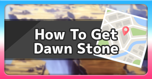 Dawn Stone - Location & How To Get