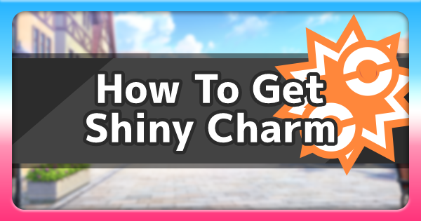 Shiny Charm - How To Get & Location | Pokemon Sword Shield - GameWith