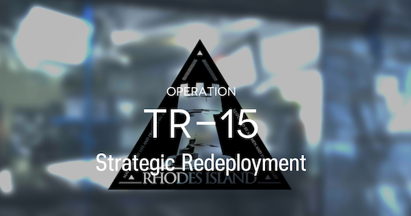 Arknights | TR-15 Strategic Redeployment Mission Guide - GameWith