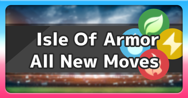 Isle Of Armor | All New Moves List | Pokemon Sword and Shield - GameWith