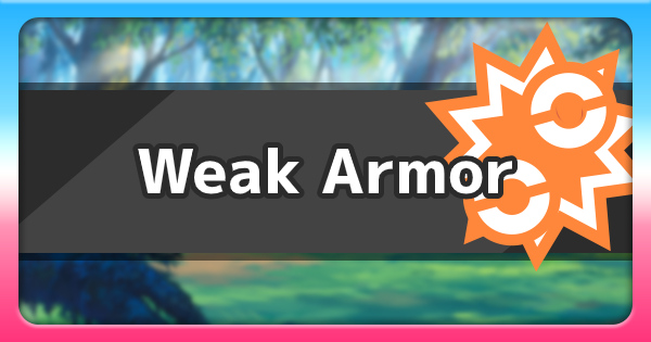 Weak Armor - Ability Effect & How To Get | Pokemon Sword Shield - GameWith