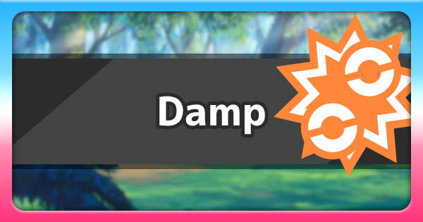 Damp - Ability Effect & How To Get | Pokemon Sword Shield - GameWith