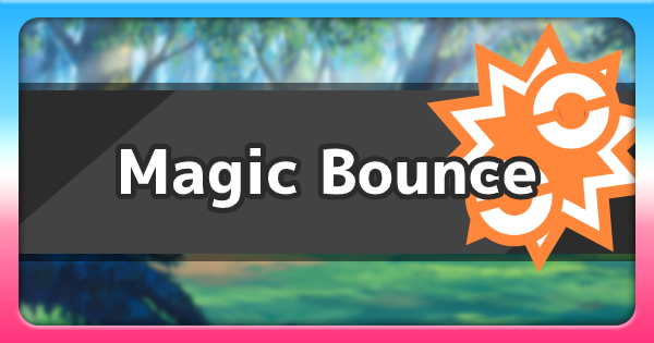 Magic Bounce - Ability Effect & How To Get | Pokemon Sword Shield - GameWith