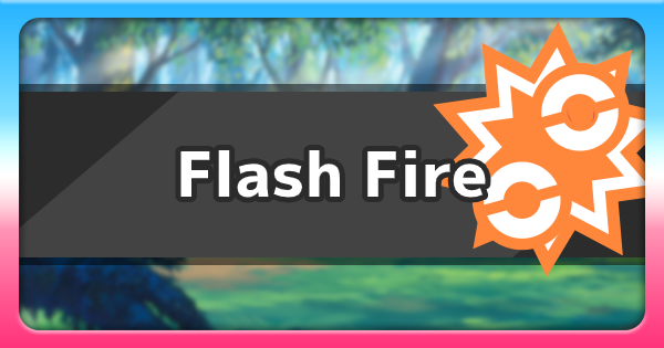 Flash Fire - Ability Effect & How To Get | Pokemon Sword Shield - GameWith