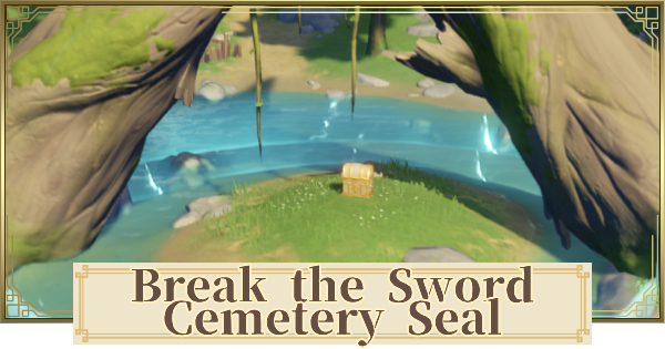 Break The Sword Cemetery Seal Quest Guide - Location & Rewards | Genshin Impact - GameWith