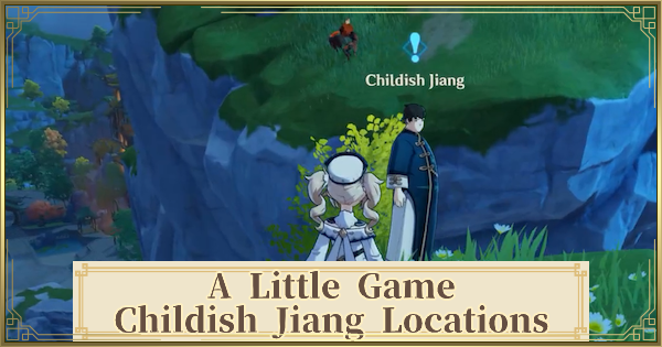 A Little Game Quest Guide - Childish Jiang's Hiding Spot Locations | Genshin Impact - GameWith