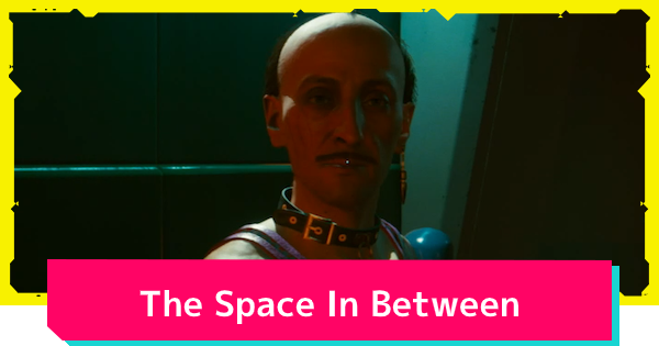 Cyberpunk 2077 | The Space In Between - Quest Walkthrough - GameWith