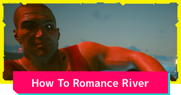 Cyberpunk 2077 | River Romance Options - Guide & Requirements - GameWith