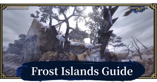 Frost Islands Map Guide | MONSTER HUNTER RISE - GameWith
