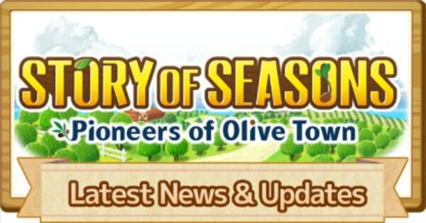 Latest Update Patch & News  | Story of Seasons Pioneers of Olive Town (SoS PoOT) - GameWith