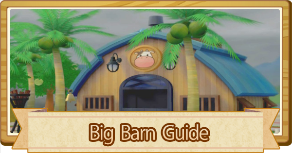 Big Barn - How To Make & Unlock | Story of Seasons Pioneers of Olive Town (SoS PoOT) - GameWith