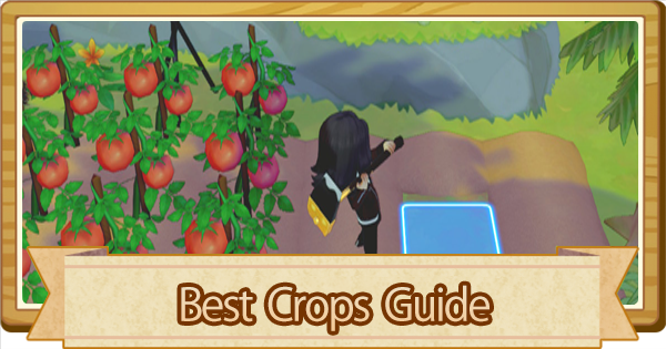 Best Crops  - Profit Tips & Guide | Story of Seasons Pioneers of Olive Town (SoS PoOT) - GameWith