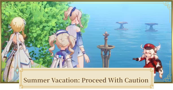 Genshin Impact | Summer Vacation (Proceed With Caution) - Walkthrough Guide - GameWith