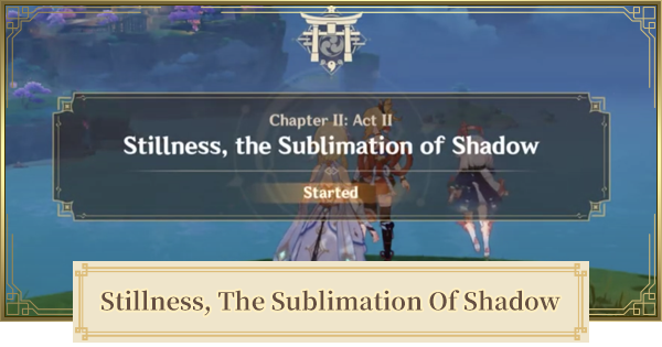 Stillness, The Sublimation Of Shadow Archon Quest (Chapter 2 Act 2)  | Genshin Impact - GameWith