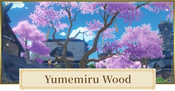 Yumemiru Wood Location & How To Get   Genshin Impact - GameWith