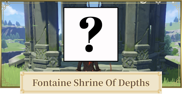 Fontaine Shrine of Depths | All Shrine Keys & Map Locations | Genshin Impact - GameWith