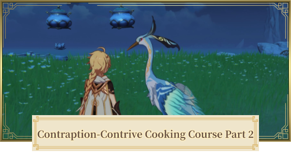 Contraption-Contrive Cooking Course Part 2 Ingredient Location | Genshin Impact - GameWith