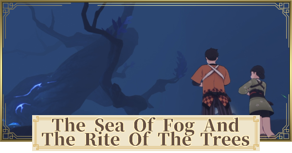 The Sea of Fog and the Rite of the Trees World Quest Walkthrough Guide   Genshin Impact - GameWith