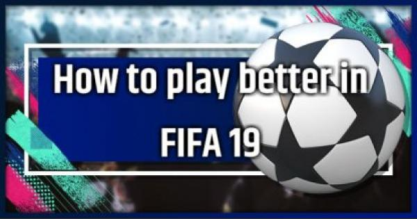 FIFA 19 | How To Play Better  - Tips and Tricks - GameWith