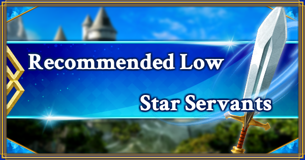 FGO | Low Star (1☆/2☆/3☆) servants you might want to consider