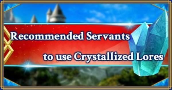 FGO | Recommended Servants to use Crystallized Lores | Fate/Grand Order