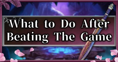 What To Do After Beating The Game