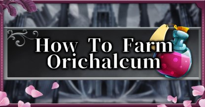 How To Farm Orichalcum Fast - Efficient Orichalcum Farming Location & Tips