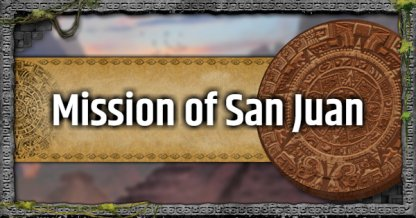 Mission of San Juan - Mission Walkthrough & Challenges