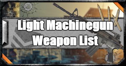 Light Machinegun (LMG) - Weapon List