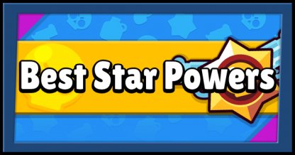 Best Star Power List - Top 10 Star Powers To Unlock First