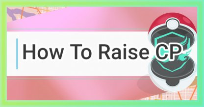 How To Raise Pokemon CP: Power Up Guide & Tips