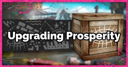 How To Upgrade Prosperity - Overview & Rewards List