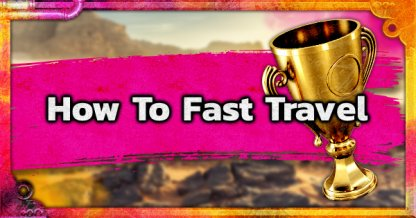 How To Unlock And Use Fast Travel Locations