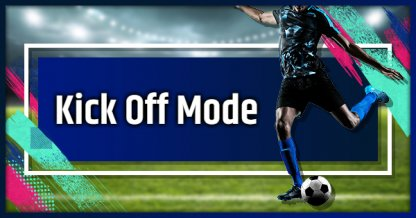 Kick Off Mode - Features and Guide