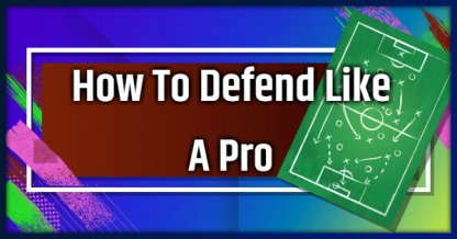 How To Defend Like A Pro - Tips To Get Better
