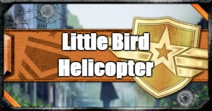 Little Bird Helicopter - Tips and Guide