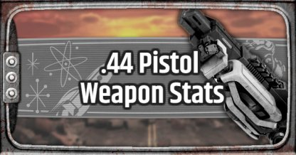 Fallout 76 Weapon Stats and Tips .44 Pistol