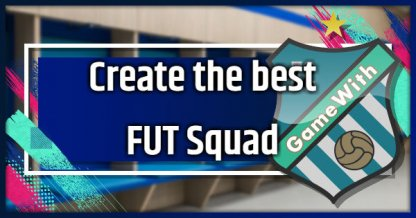 How To Create Best FUT Squads - Tips And Guide