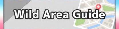 Wild Area Guide