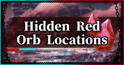 Hidden Red Orb Locations - List & Guide